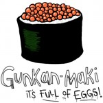 Gunkan-Maki is full of eggs.